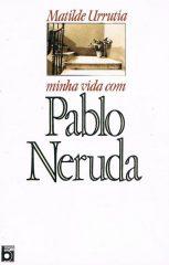 A minha vida com Pablo Neruda
