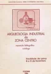 Arqueologia Industrial da Zona Centro – Exposição bibliográfica catálogo Faculdade de Letras 8 a 13 de Novembro