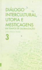 Diálogo Intercultural Utopia e Mestiçagens em Tempos de Globalização