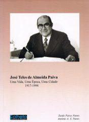 José Teles de Almeida Paiva – Uma vida, uma época, uma cidade 1917-1994