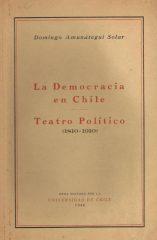 La Democracia en Chile – Teatro Político 1810-1910)