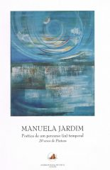 Manuela Jardim Poética de um percurso (in) temporal 20 anos de Pintura