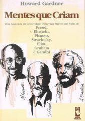 Mentes que criam – Uma anatomia da criatividade observada através das vidas de Freud, Einstein, Picasso, Stravinsky, Eliot, Graham e Gandhi