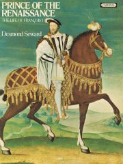 Prince of the Renaissance – The life of François I