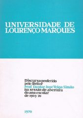 Universidade de Lourenço Marques – Discurso proferido pelo Reitor Prof.Doutor José Veiga Simão na sessão de abertura do ano escolar de 1969/70