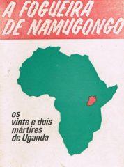 A fogueira da Namugongo – Os vintes e dois mártires de Uganda