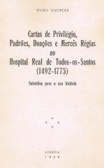 Cartas de Privilégio Padrões, Doações e Mercês Régias ao Hospital Real de Todos-os-Santos (1492-1775)