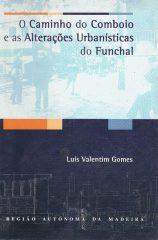 O Caminho do Comboio e as Alterações Urbanísticas do Funchal