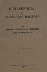 Conferencia do Senhor Ruy Barbosa no Theatro Petropolis, em Petropolis aos 17 de Março de 1917