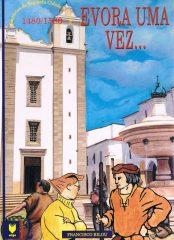 Évora uma vez… Histórias da Segunda Cidade do Reino 1480/1580