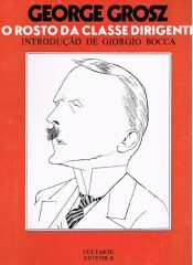George Grosz – O rosto da classe dirigente