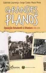 Grandes Planos oposição estudantil à ditadura 1956-1974