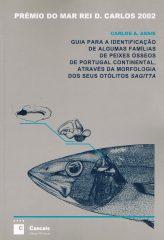 Guia para a identificação de algumas famílias de peixes ósseos de Portugal Continental através da morfologia dos seus otólitos sagitta